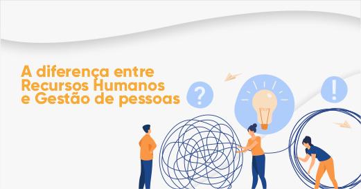 A diferença entre Recursos Humanos e Gestão de pessoas 3 agosto 27th, 2021