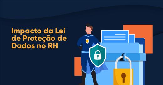 Impacto da Lei Geral de Proteção de Dados no RH 4 agosto 27th, 2021
